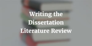 Writing the Dissertation Literature Review