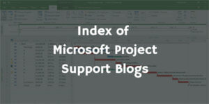Index of Microsoft Project Support Blogs