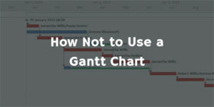 How Not To Use a Gantt Chart