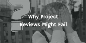 Why Project Reviews Might Fail