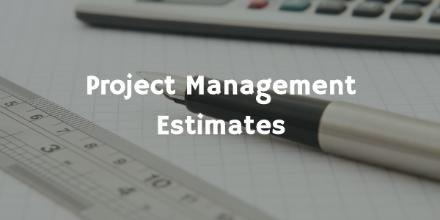 Project Management Estimates