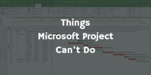 Things Microsoft Project Can't Do