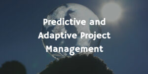 Adaptive and Predictive Project Management